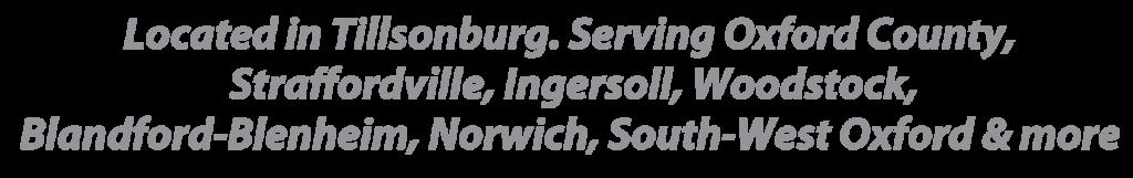 Located in Tillsonburg Ontario. Serving Oxford County, Straffordville, Ingersoll, Woodstock, Blandford-Blenheim, Norwich, South-West Oxford